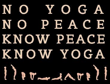 No yoga no peace